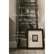The Substance of Things Seen by Robin M Jensen
