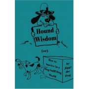 Hound Wisdom: Or How To Survive In A Dog-Sniff-Dog World