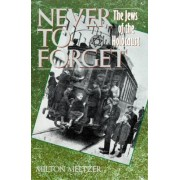 Never to Forget: the Jews of the Holocaust by Milton Meltzer