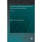 Structure and Meaning in Medieval Arabic and Persian Lyric Poetry by Julie Meisami