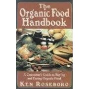 The Organic Food Handbook: A Consumers Guide To Buying And Eating Organic Foods