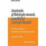Anatomie si fiziologie umana genetica si ecologie umana sinteze pentru bac clasa 11-12 - Ioana Arinis