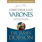 Cmo Criar a Los Varones by Dr James C Dobson