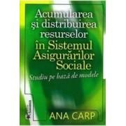 Acumularea si distribuirea resurselor in sistemul asigurarilor sociale - Ana Carp