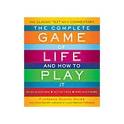 The Complete Game of Life and How to Play it : The Classic Text with Commentary Study Questions Action Items and Much More
