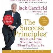 The Success Principles(tm) - 10th Anniversary Edition Cd: How To Get From Where You Are To Where You Want To Be by Jack Canfield