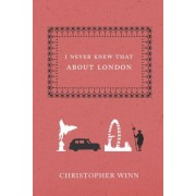 I Never Knew That About London by Christopher Winn