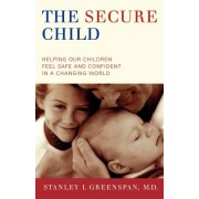 The Secure Child: Helping Our Children Feel Safe and Confident in a Changing World
