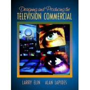 Designing and Producing the Television Commercial by Larry Elin