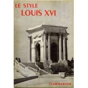 Le Style Louis Xvi - La Grammaire Des Styles. 50 Illustrations : 39 Figures Dans Le Texte Et 11 Planches Hors Texte