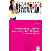 Understanding Leadership Enactment in Early Childhood Education and Care by Louise Hard