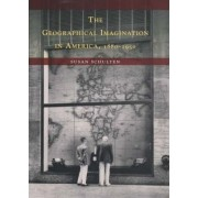 The Geographical Imagination in America 1880-1950 by Susan Schulten