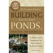 Complete Guide to Building Backyard Ponds, Fountains, and Waterfalls for Homeowners by Melissa Samaroo