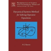 Dynamical Systems Method for Solving Nonlinear Operator Equations: Volume 208 by Alexander G. Ramm