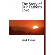 The Story of Our Father's Love by Mark Evans