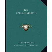 The Ides of March by E W Hornung