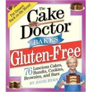 The Cake Mix Doctors Bakes Gluten-Free by Anne Byrn