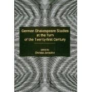 German Shakespeare Studies at the Turn of the Twenty-First Century by Christa Jansohn