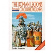 The Roman Legions Recreated in Color Photographs Gerry Embleton