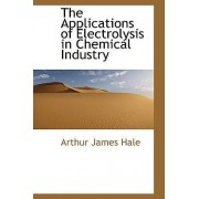 The Applications of Electrolysis in Chemical Industry by Arthur James Hale