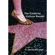 The Celebrity Culture Reader by P. David Marshall