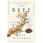 The Reef: A Passionate History: The Great Barrier Reef from Captain Cook to Climate Change by Director of the Humanities Research Centre Iain McCalman
