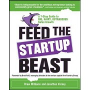 Feed the Start-Up Beast: A 7-Step Guide to Big, Hairy, Outrageous Sales Growth by Drew Williams