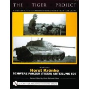 The Tiger Project - A Series Devoted to Germany's World War II Tiger Tank Crews: Horst Kronke - Schwere Panzer (Tiger) Abteilung 505 Book 2 by Dale Richard Ritter