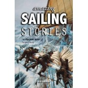 Amazing Sailing Stories - True Adventures from the High Seas by Dick Durham