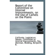 Report of the Committee on Internal Improvements, on the Use of Camels on the Plains by Legislature Senate Committee on Intern
