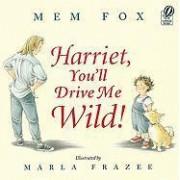 Harriet, You'll Drive Me Wild by Mem Fox