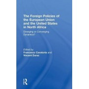 The Foreign Policies of the European Union and the United States in North Africa by Francesco Cavatorta