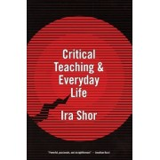 Critical Teaching and Everyday Life by Ira Shor