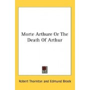 Morte Arthure or the Death of Arthur by Robert Thornton