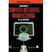 Computer Integrated Manufacturing: The Past, the Present and the Future v. 2 by Robert U. Ayres
