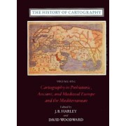 The History of Cartography: Cartography in Prehistoric, Ancient and Mediaeval Europe and the Mediterranean v. 1 by J.B. Harley