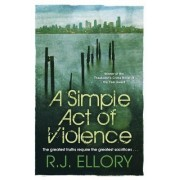 A Simple Act of Violence by R. J. Ellory
