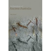 The Archaeology of Ancient Australia by Peter Hiscock