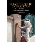 Chasing Polio in Pakistan: Why the World's Largest Public Health Initiative May Fail