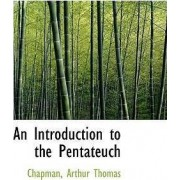 An Introduction to the Pentateuch by Chapman Arthur Thomas