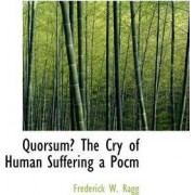 Quorsum? the Cry of Human Suffering a Pocm by Frederick W Ragg