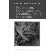 Federalism, Democracy and Disability Policy in Canada by Alan Puttee