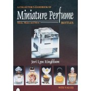 A Collector's Handbook Of Miniature Perfume Bottles: Minis, Mates And More