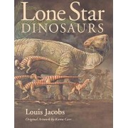 Lone Star Dinosaurs by Louis Jacobs