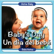 Baby's Day/Un Dia del Bebe by Scott Burridge