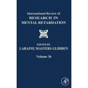 International Review of Research in Mental Retardation: v. 36 by Laraine Masters Glidden