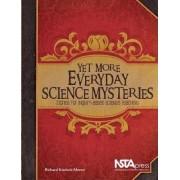 Yet More Everyday Science Mysteries by Richard Konicek-moran
