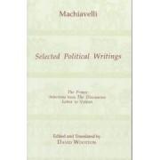 Machiavelli: Selected Political Writings by Niccolo Machiavelli
