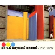 Is it Red? is it Yellow? is it Blue? by Tana Hoban