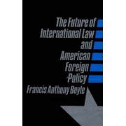 The Future of International Law and American Foreign Policy by Francis A. Boyle